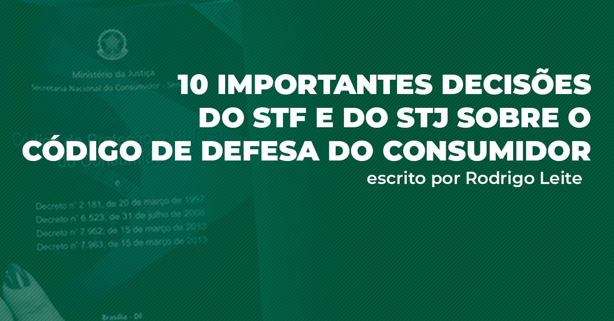 10 importantes decisões do STF e  do STJ sobre o Código de Defesa do Consumidor