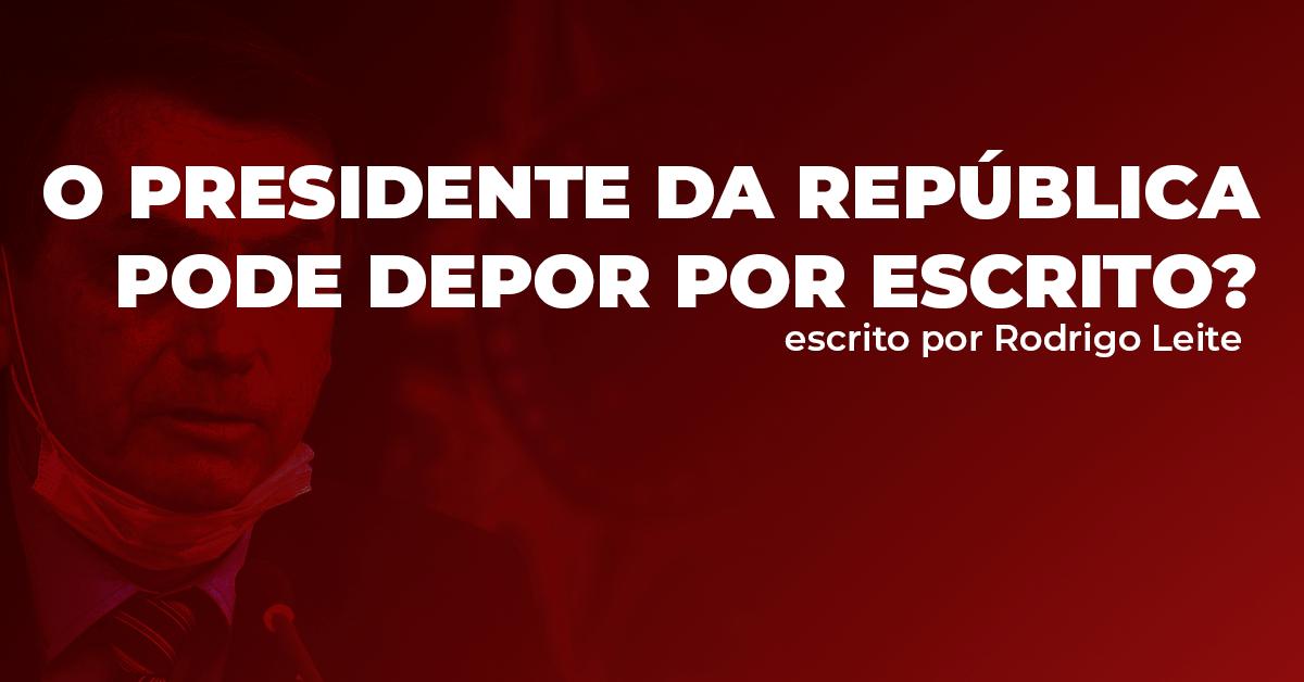 O Presidente da República pode depor por escrito?