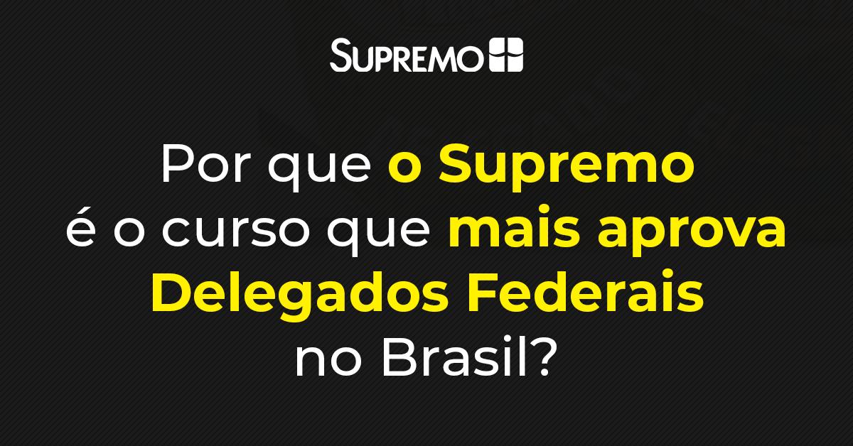 Por que o Supremo é o curso que mais aprova Delegados Federais no Brasil?