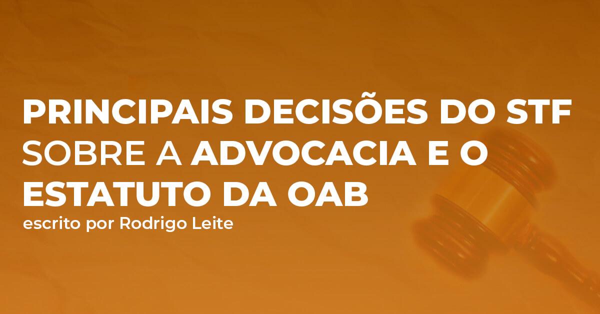 Principais decisões do STF sobre a advocacia e o Estatuto da OAB