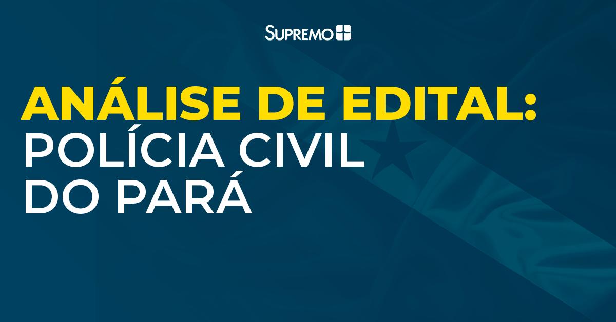 Análise de Edital – Polícia Civil do Pará