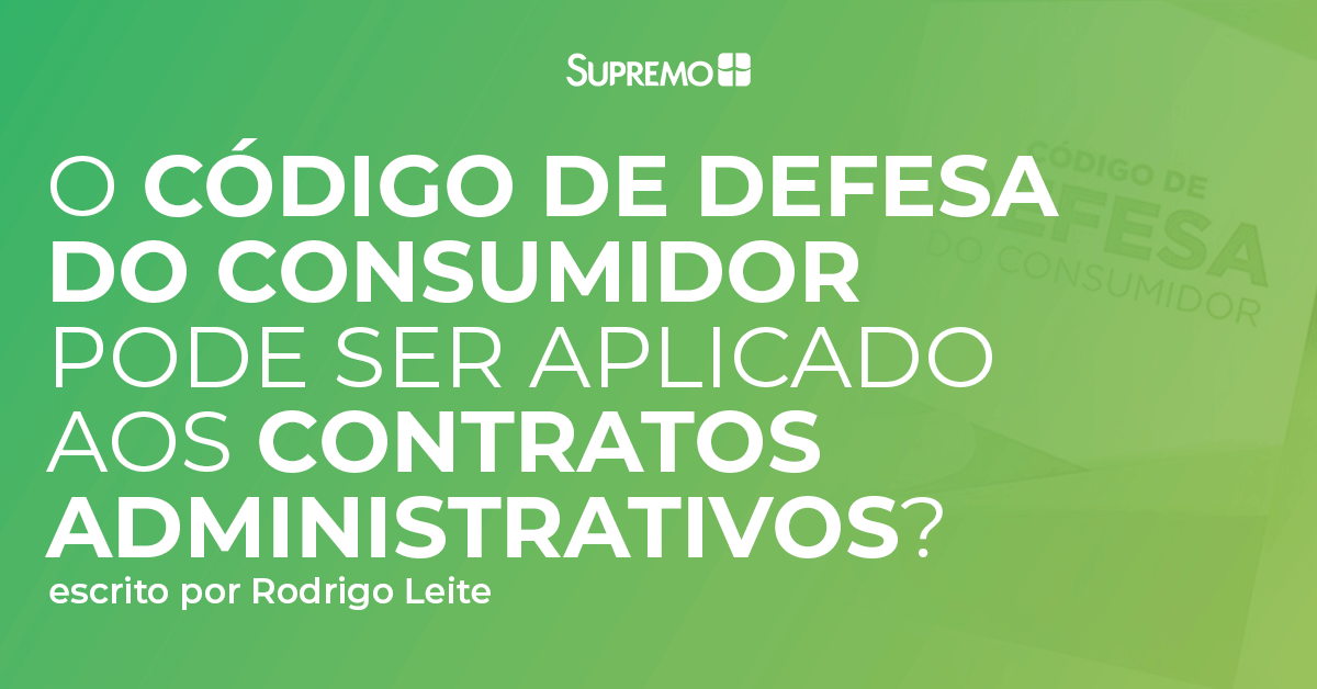 O Código de Defesa do Consumidor pode ser aplicado aos contratos administrativos?