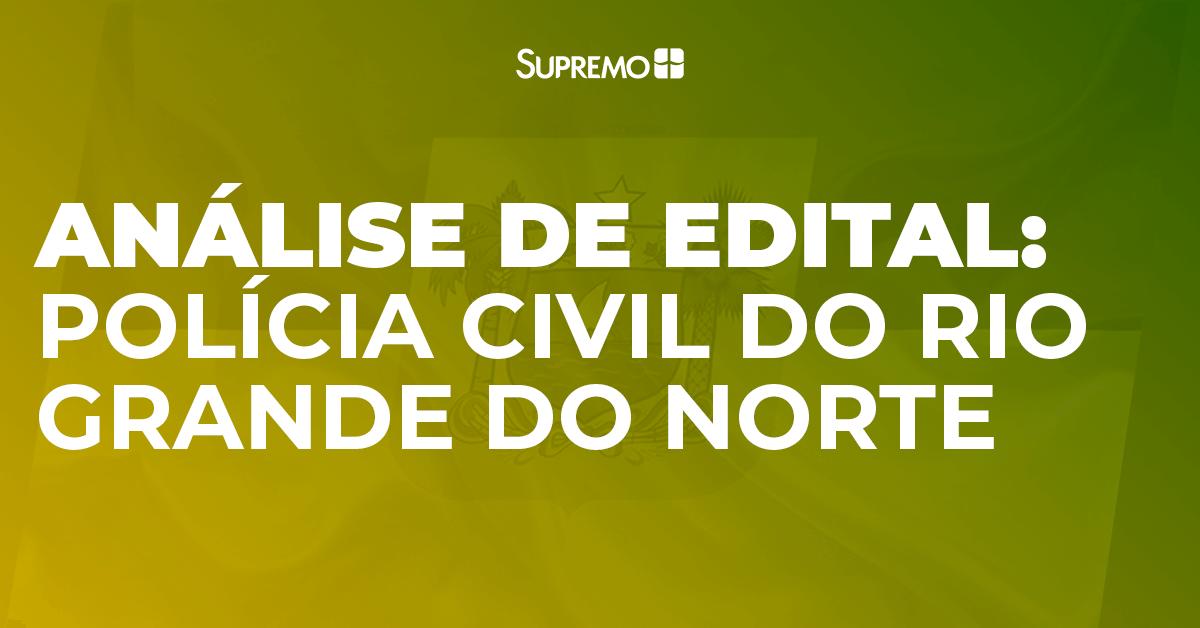 Análise de Edital: Polícia Civil do Rio Grande do Norte