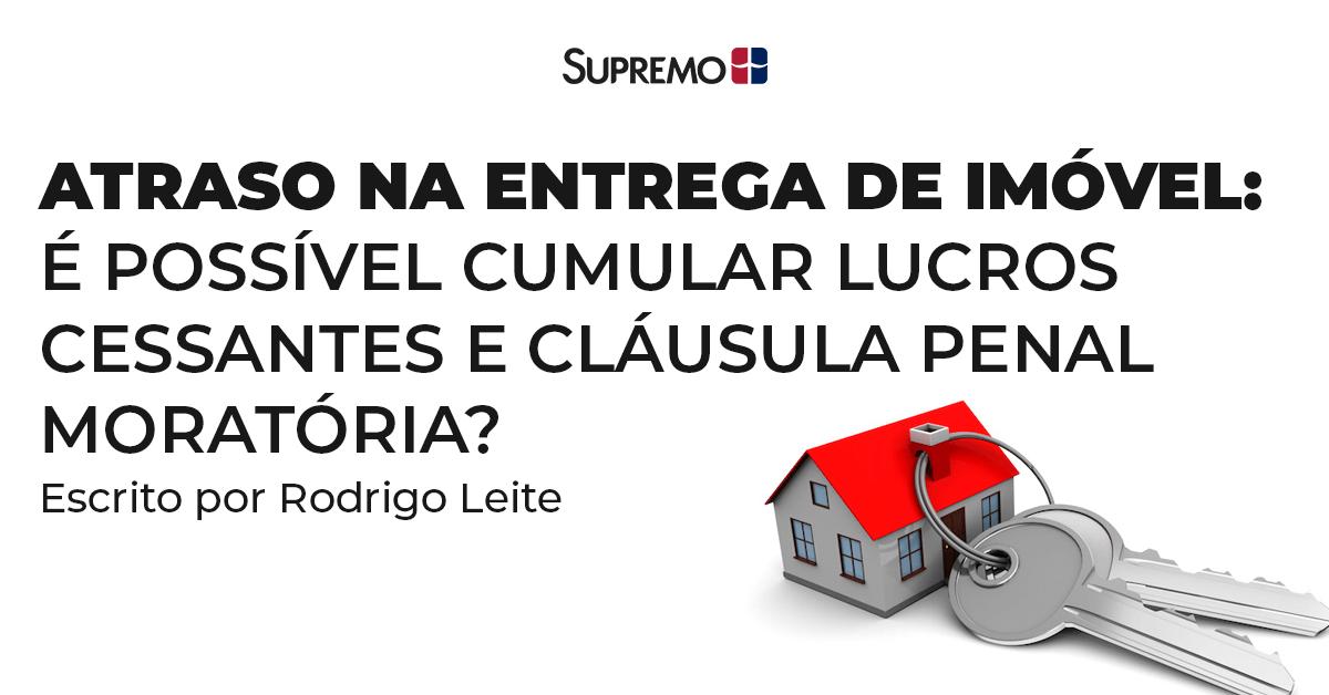 Atraso na entrega do imóvel: é possível cumular lucros cessantes e cláusula penal moratória?