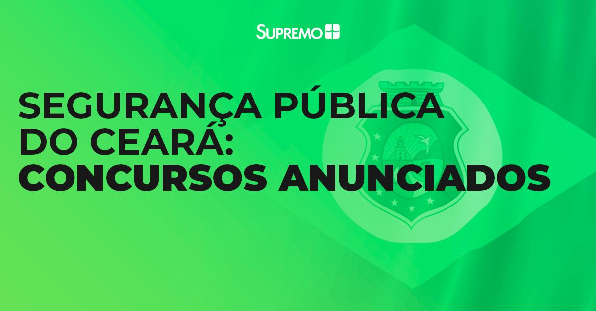 Segurança Pública do Ceará: Concursos anunciados