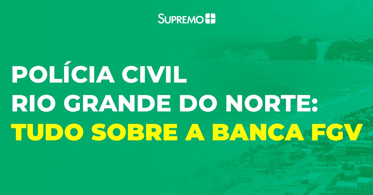 Polícia Civil do Rio Grande do Norte: tudo sobre a banca FGV