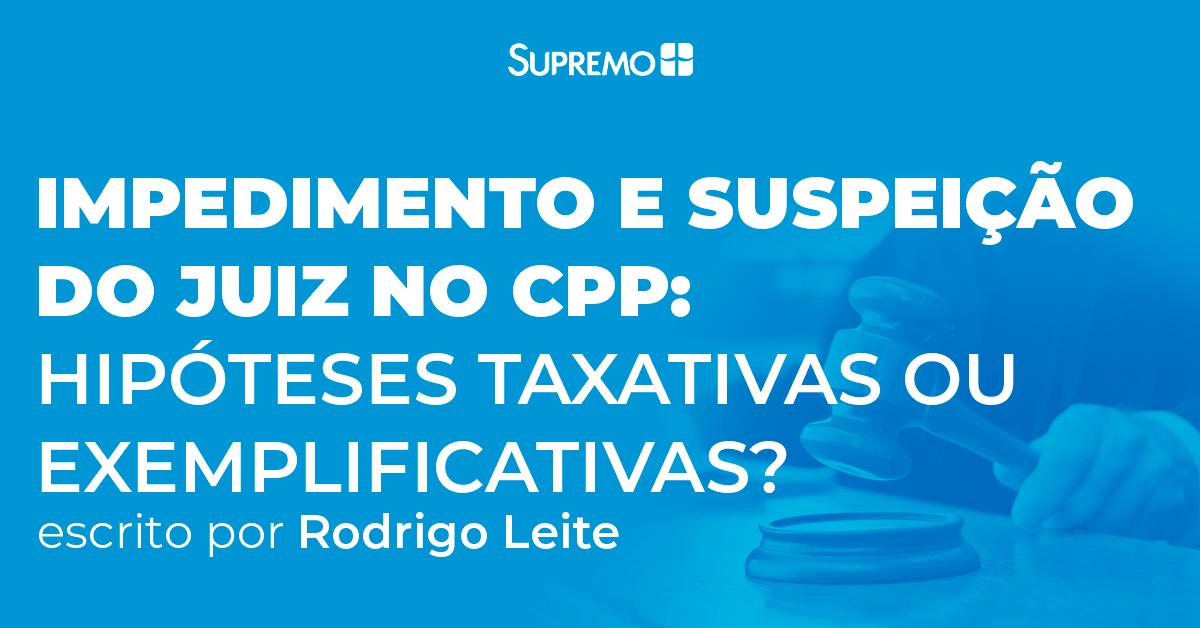 Impedimento e suspeição do juiz no CPP: hipóteses taxativas ou exemplicativas?