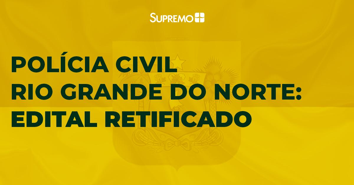 Polícia Civil do Rio Grande do Norte: edital retificado