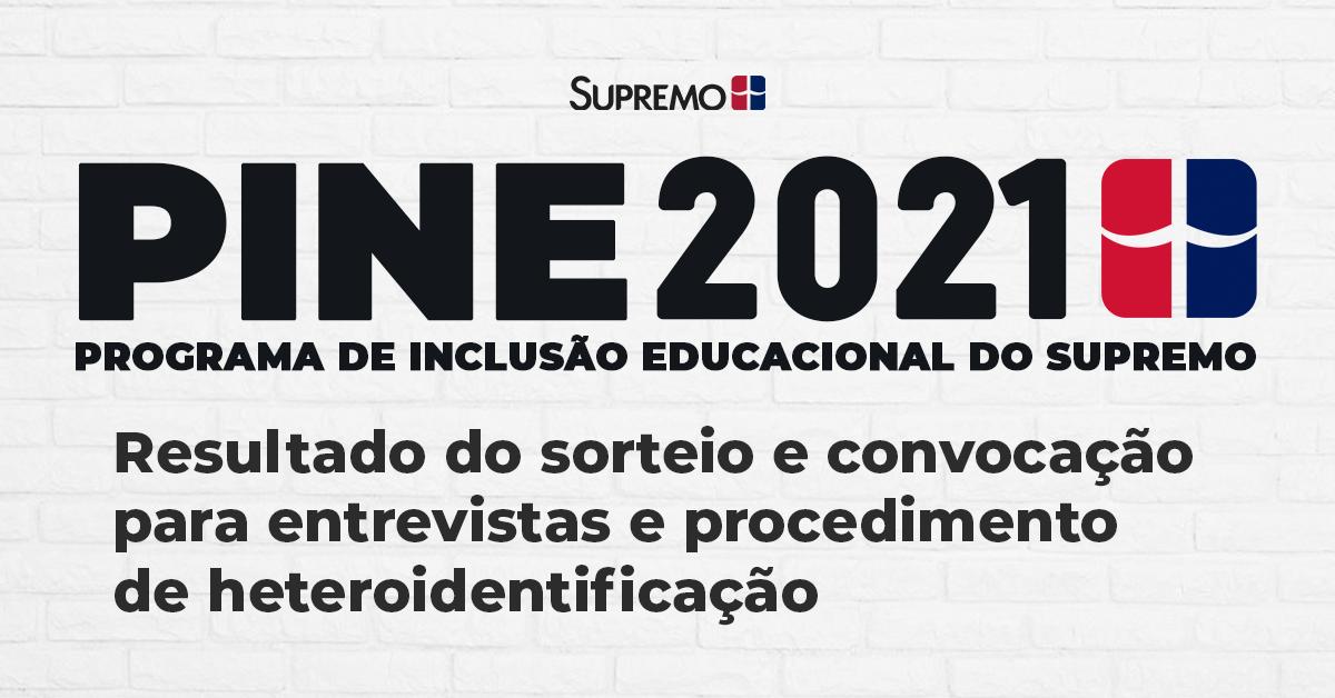 PINE 2021 – Resultado do sorteio e convocação para entrevistas e procedimento de heteroidentificação