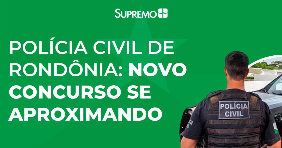 Polícia Civil de Rondônia: novo concurso se aproximando