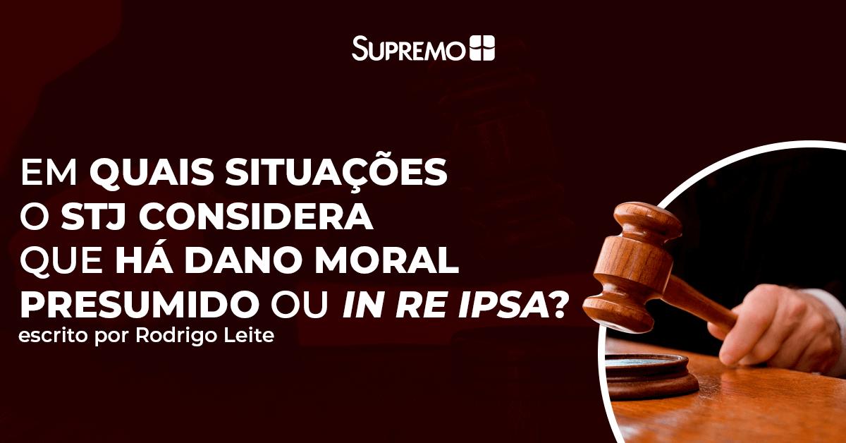 Em quais situações o STJ considera que há dano moral presumido ou in re ipsa?