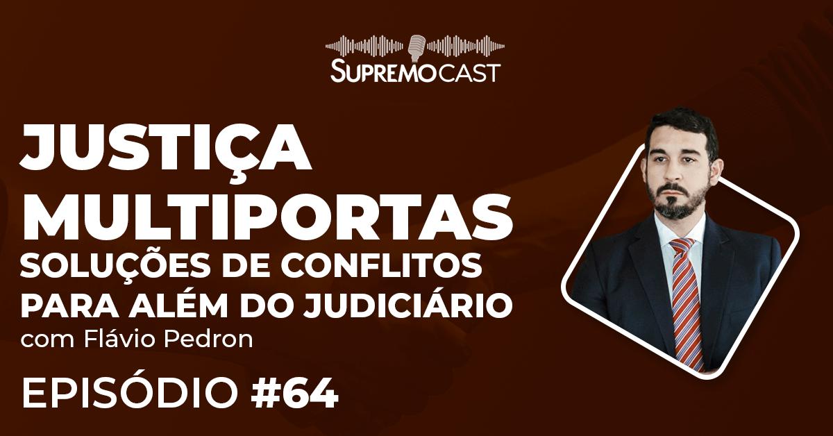 SupremoCast – Justiça Multiportas: solução de conflitos para além do judiciário