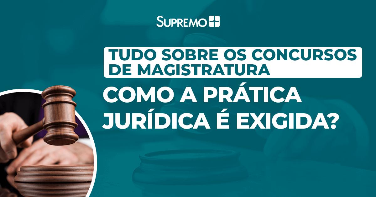 Magistratura: Como a prática jurídica é exigida?