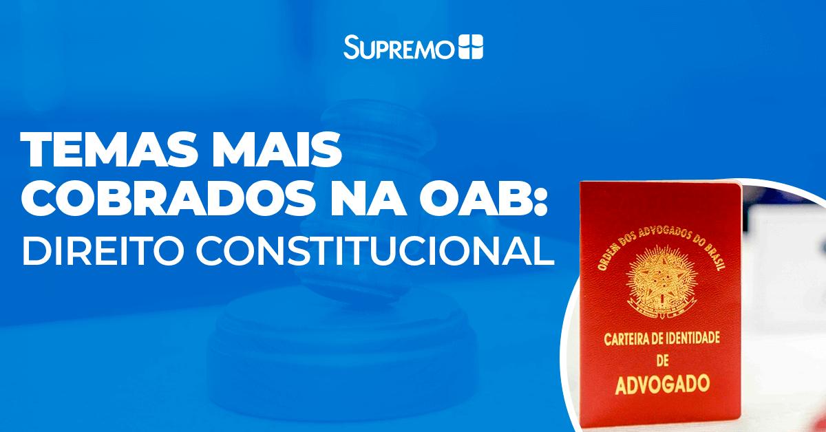 Temas mais cobrados na OAB: Direito Constitucional