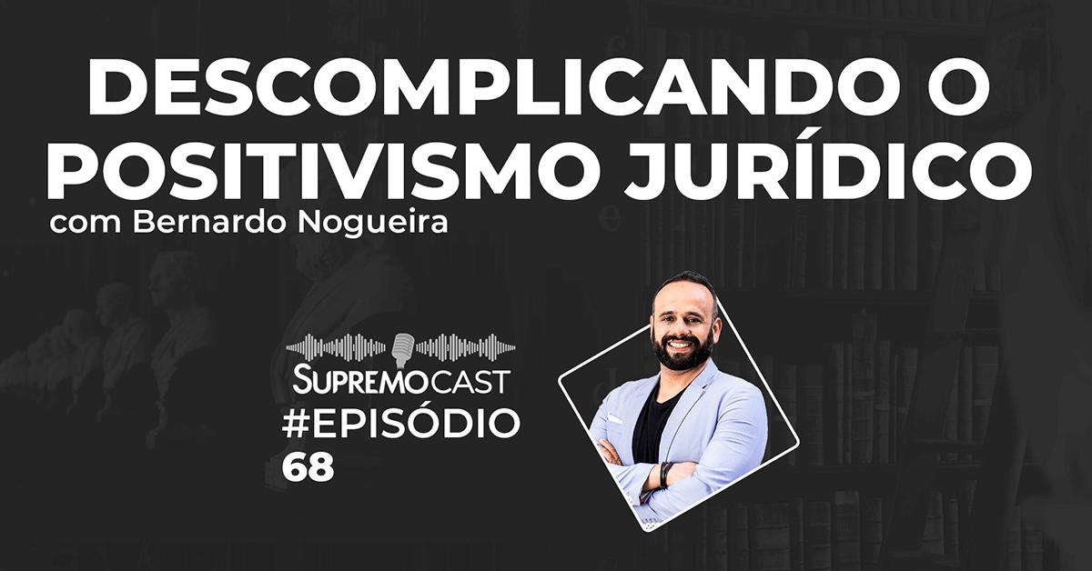 SupremoCast – Descomplicando o positivismo jurídico