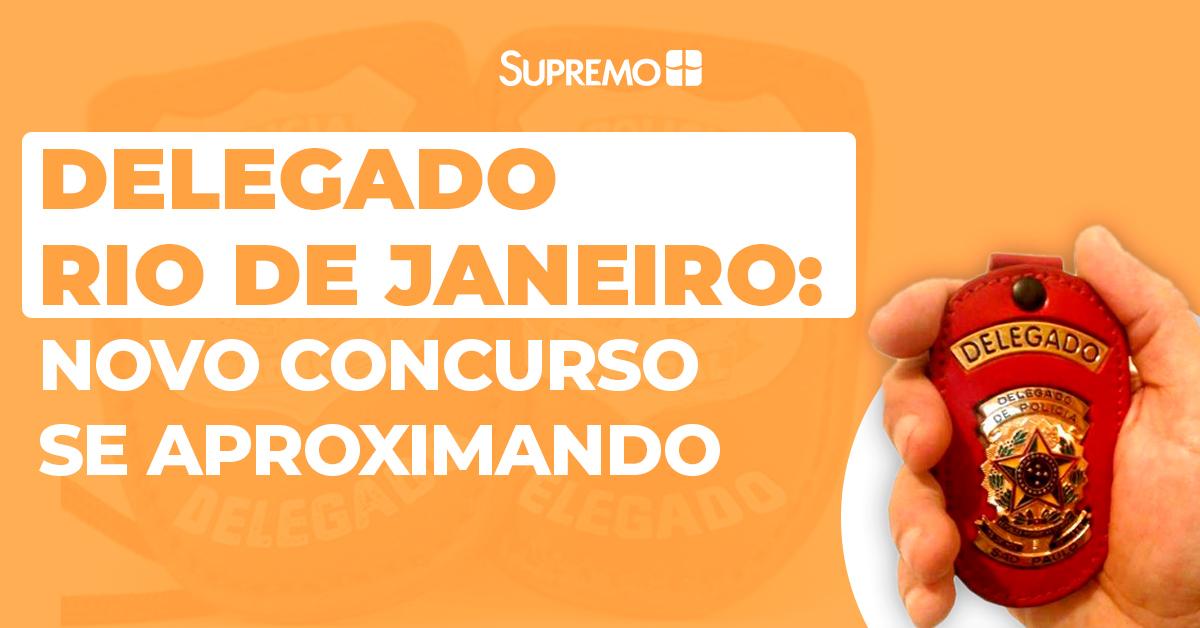 Delegado Rio de Janeiro: novo concurso se aproximando