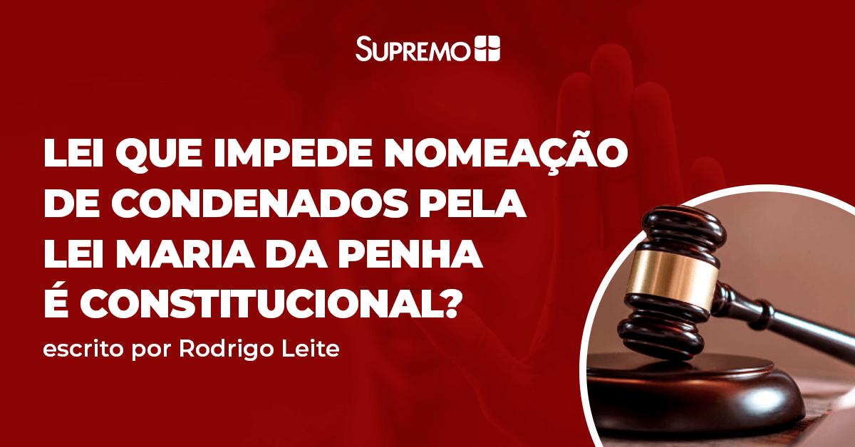Lei que impede nomeação de condenados pela Lei Maria da Penha é constitucional?