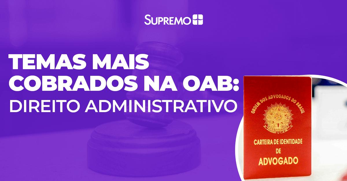 Temas mais cobrados na OAB: Direito Administrativo