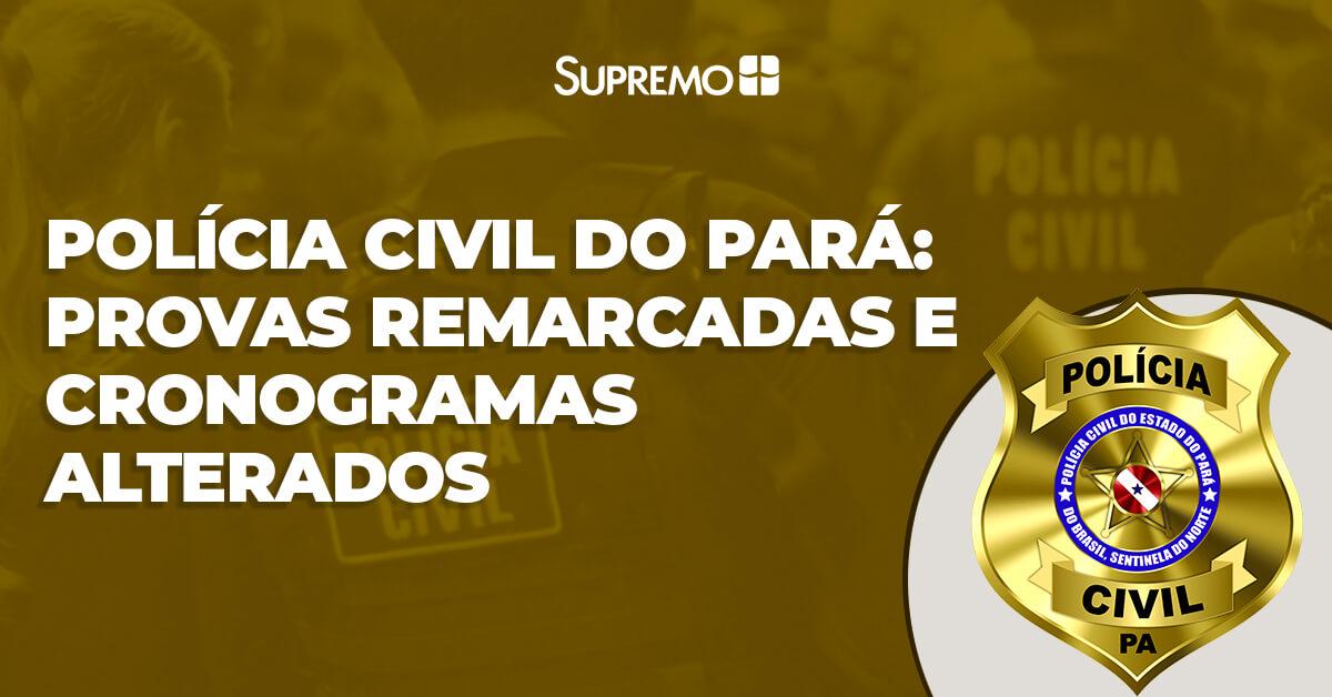 Polícia Civil do Pará: provas remarcadas e cronogramas alterados