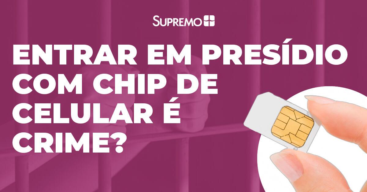 Entrar em presídio com chip de celular é crime?