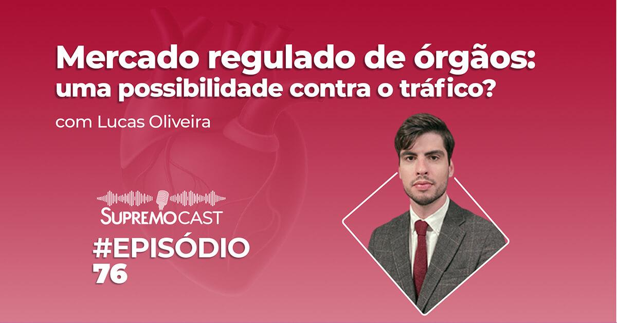 SupremoCast – Mercado regulado de órgãos: uma possibilidade contra o tráfico?