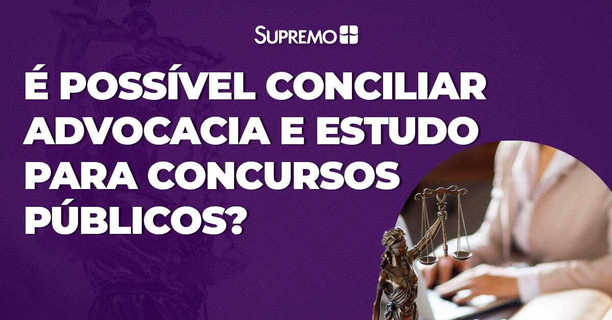 É possível conciliar advocacia e estudo para concursos públicos?