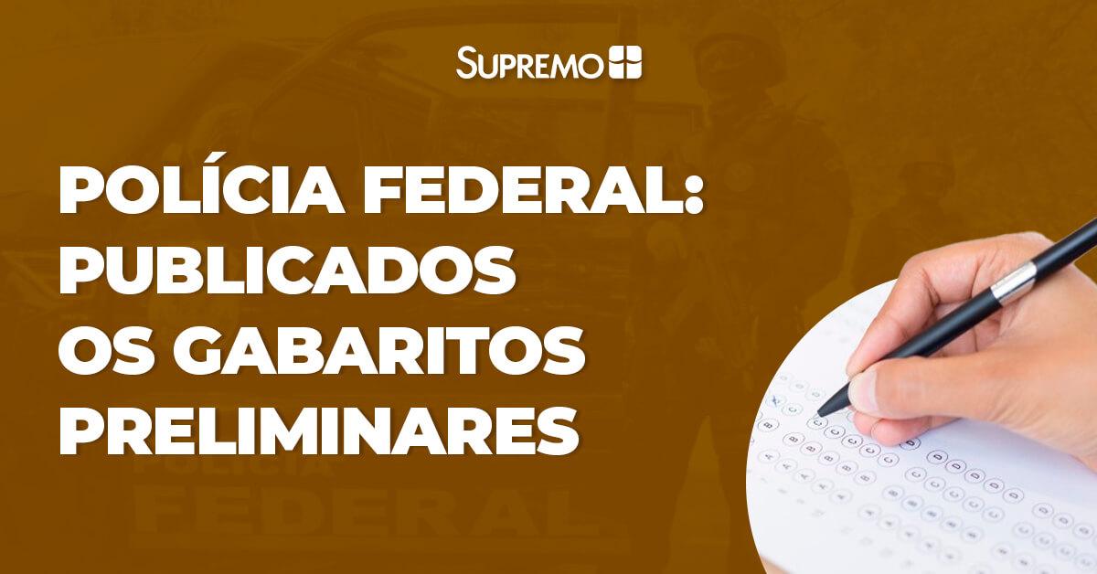 Polícia Federal: publicados os gabaritos preliminares