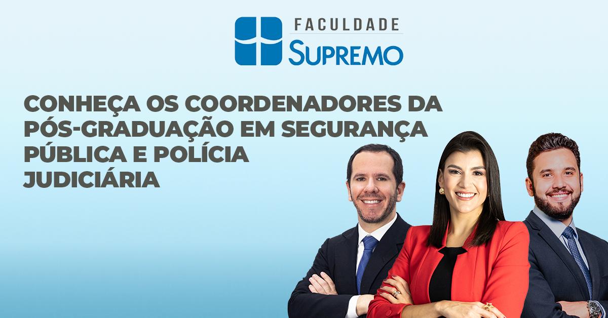 Conheça os coordenadores da Pós-Graduação em Segurança Pública e Polícia Judiciária