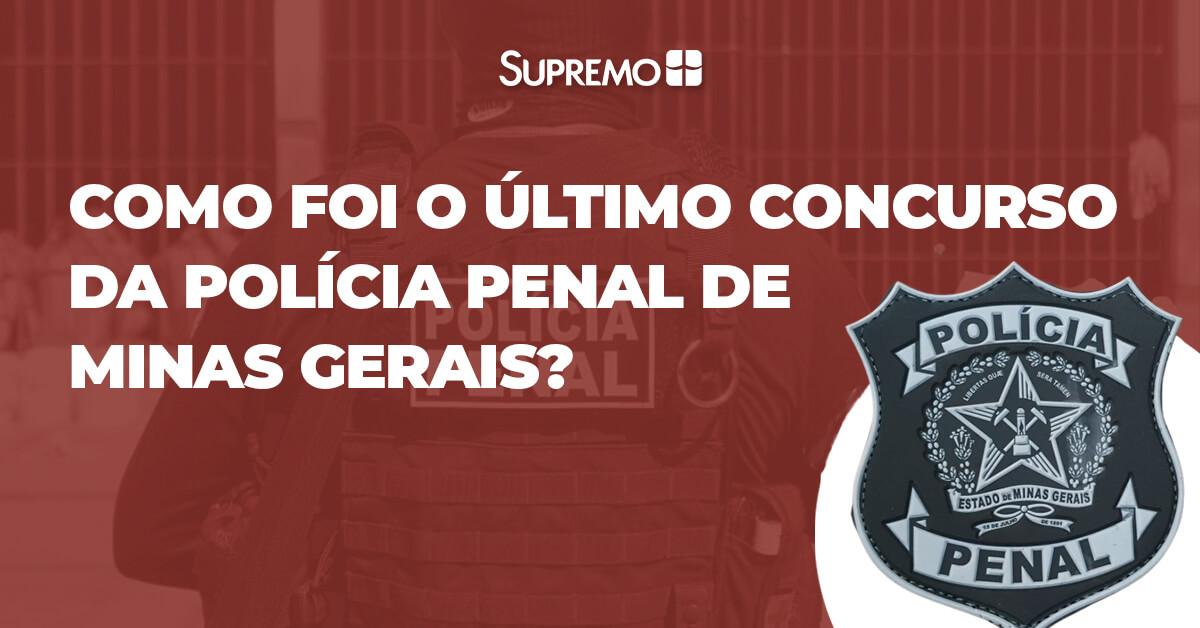 Como foi o último concurso para a Polícia Penal de Minas Gerais?