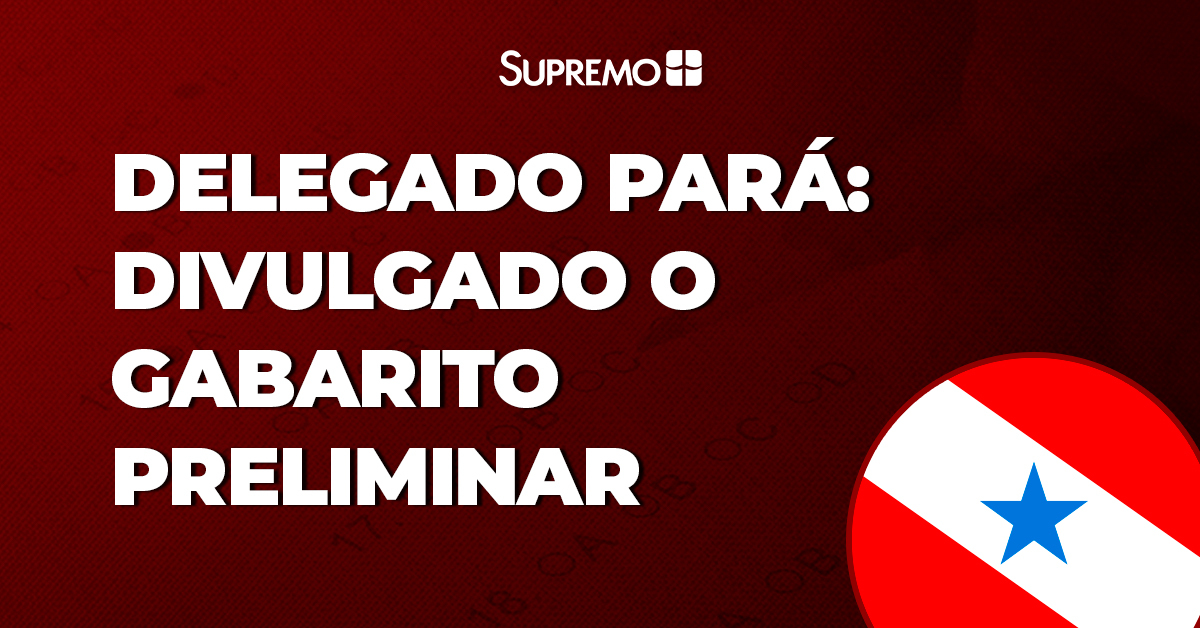 Delegado Pará: divulgado o gabarito preliminar