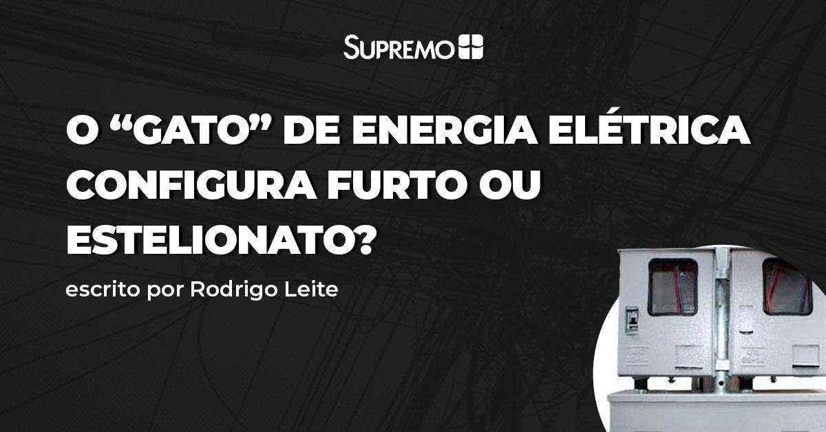 """O """"GATO"""" DE ENERGIA ELÉTRICA CONFIGURA FURTO OU ESTELIONATO?"""