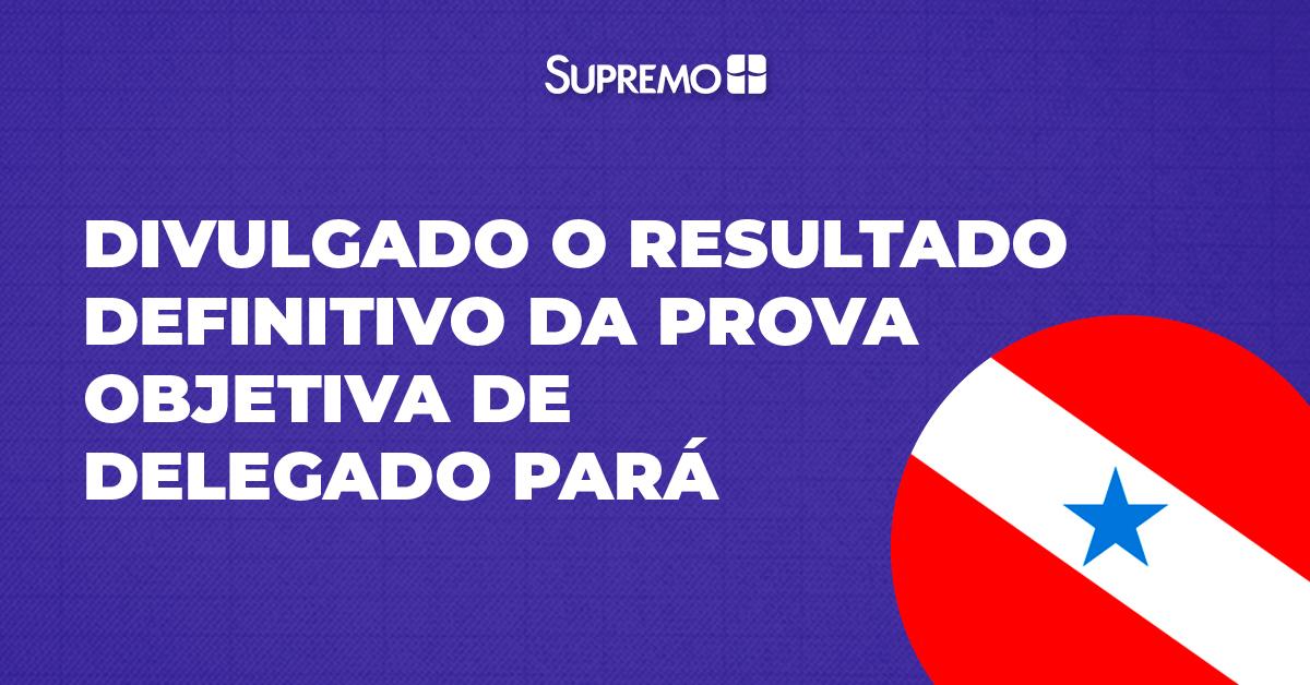 Divulgado o resultado refinitivo da prova objetiva de Delegado Pará