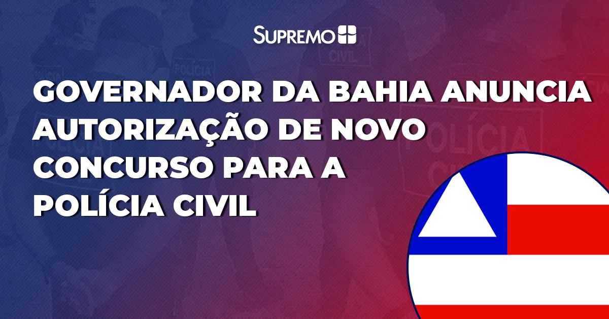 Governador da Bahia anuncia autorização de novo concurso para a Polícia Civil