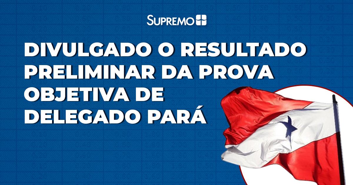 Divulgado o resultado preliminar da prova objetiva de Delegado Pará