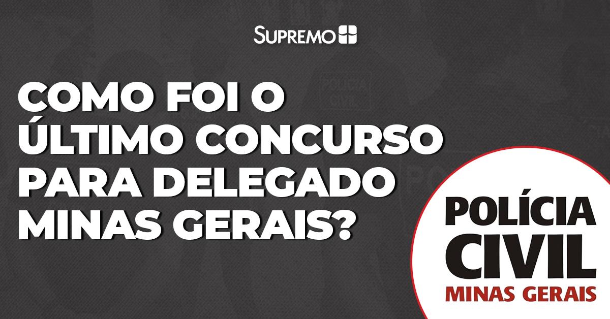 Como foi o último concurso para Delegado Minas Gerais?