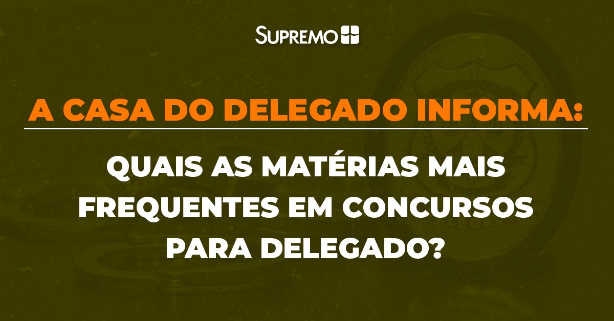 Quais as matérias mais frequentes em concursos para Delegado?