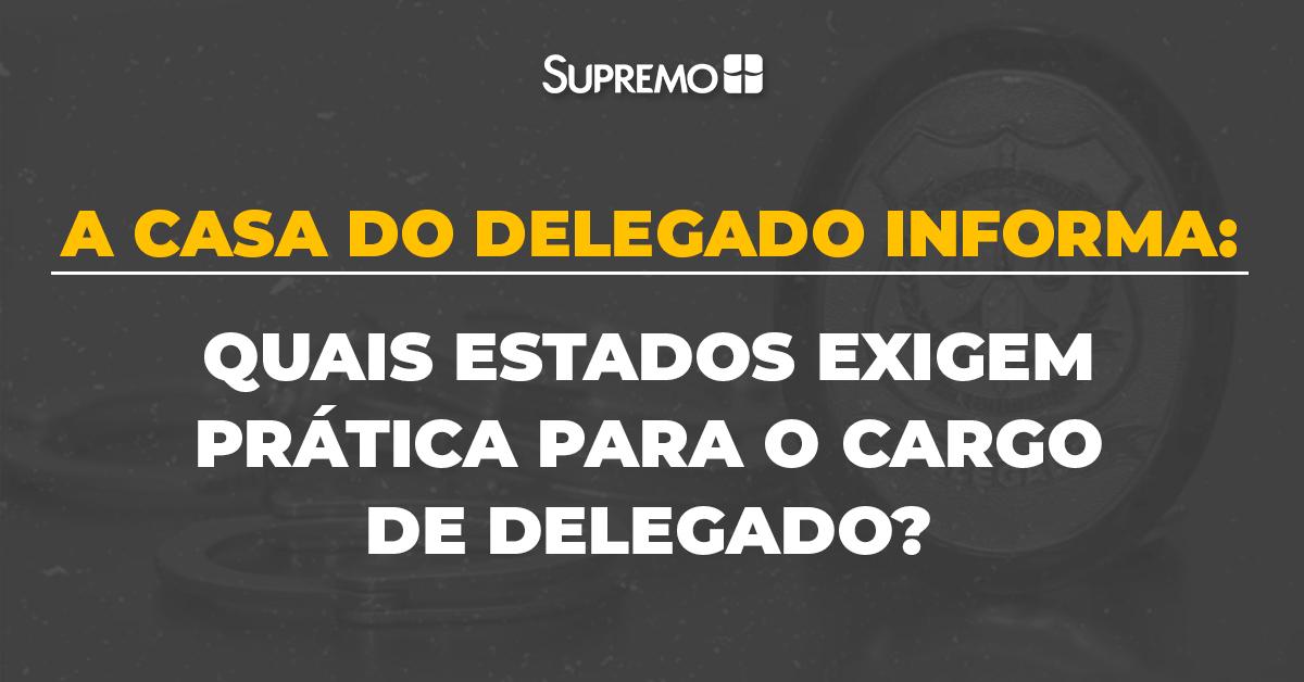 Quais Estados exigem prática para o cargo de Delegado?