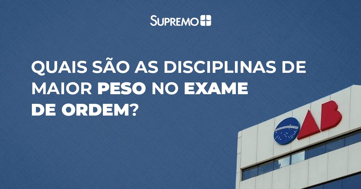 Quais são as disciplinas de maior peso no Exame de Ordem?