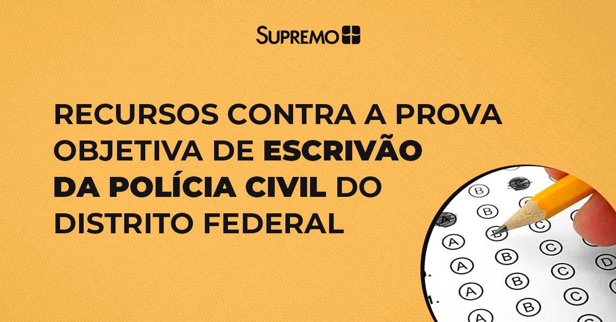 Recursos contra a prova objetiva de Escrivão da Polícia Civil do Distrito Federal