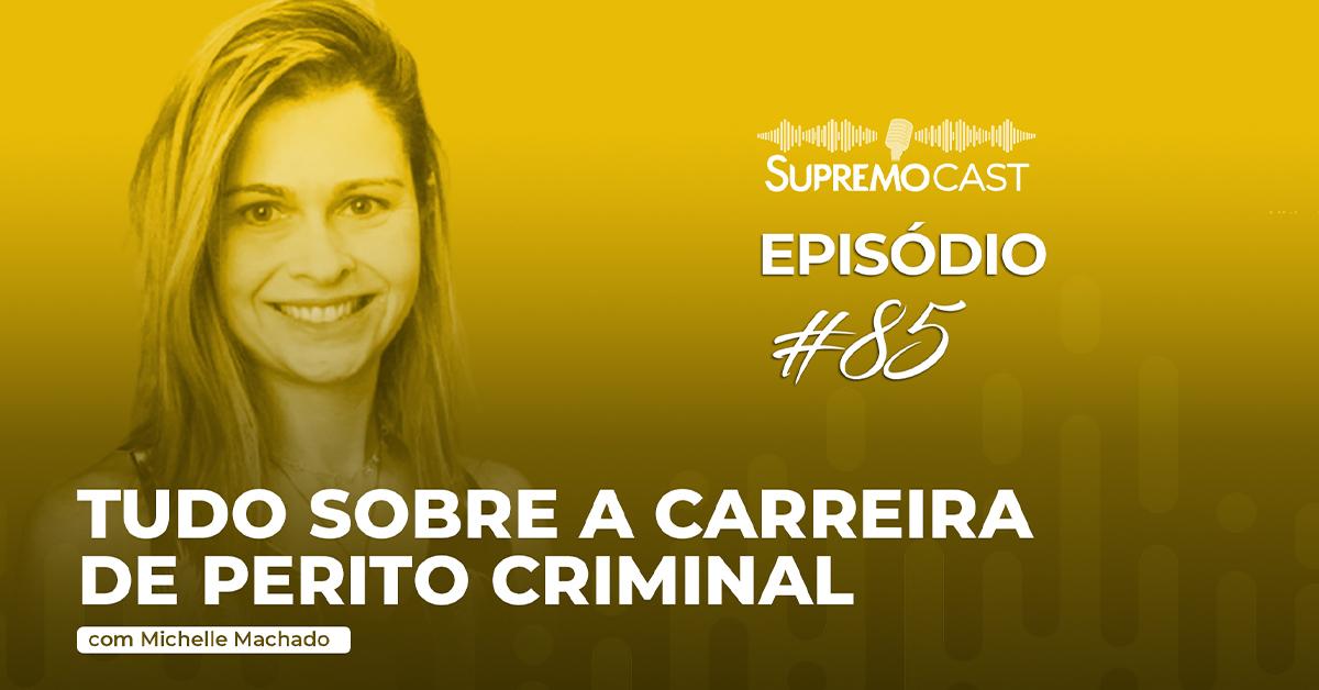 SupremoCast – Tudo sobre a carreira de Perito Criminal
