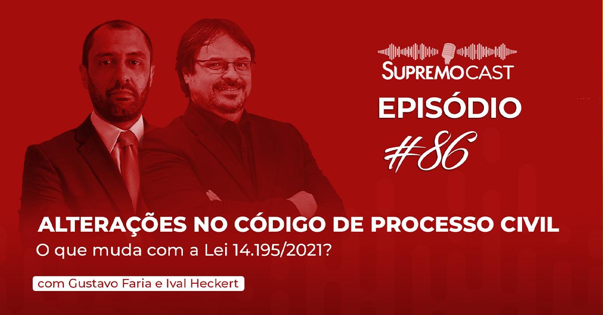 SupremoCast – Alterações no CPC: o que muda com a Lei 14.195/2021?