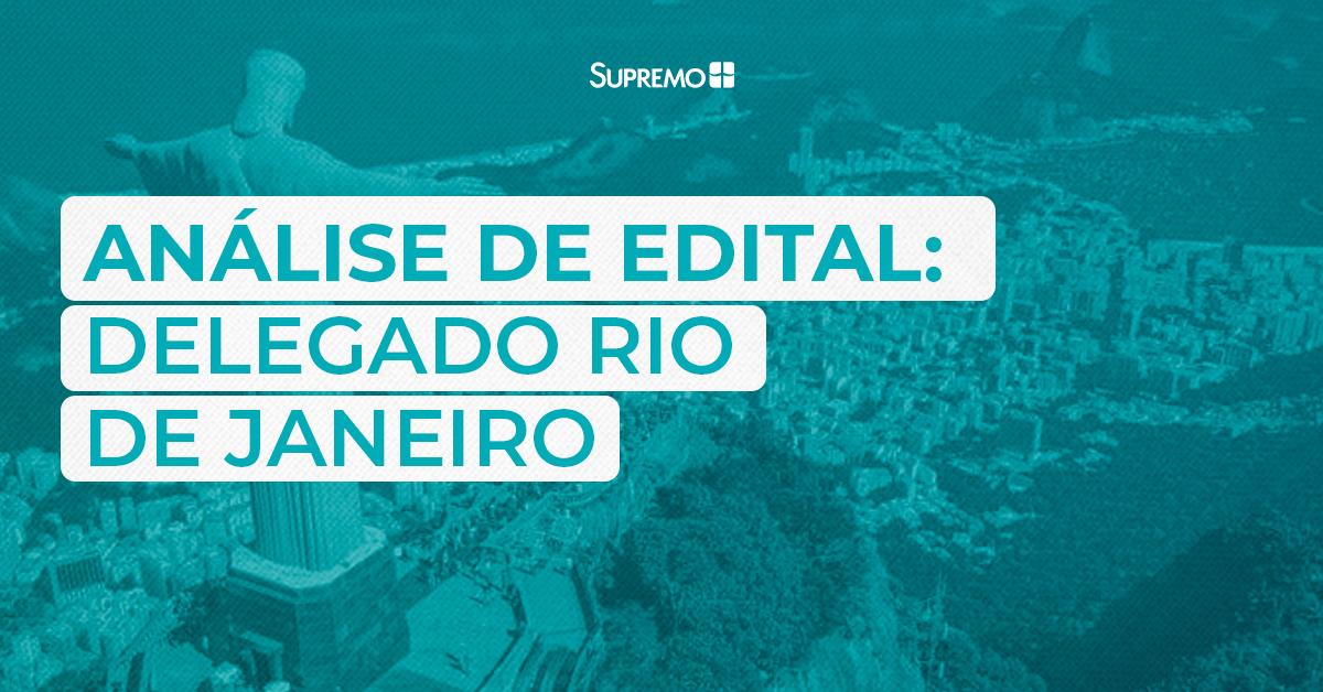 Análise de edital: Delegado de Polícia Civil do Rio de Janeiro