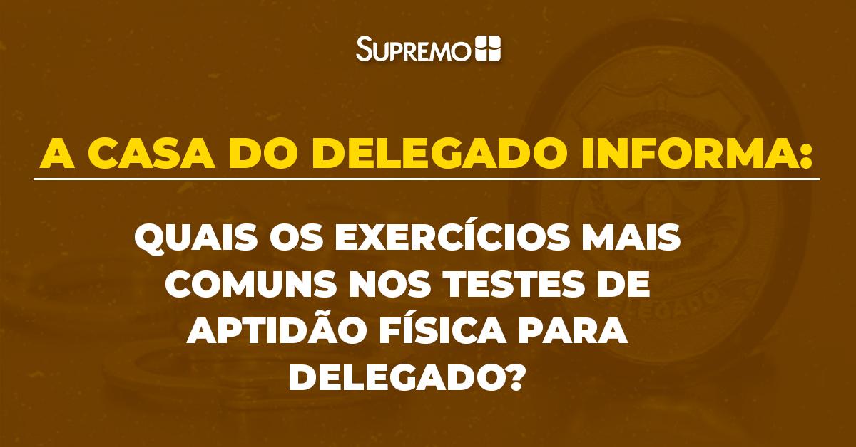 Quais os exercícios mais comuns nos testes de aptidão física para Delegado?