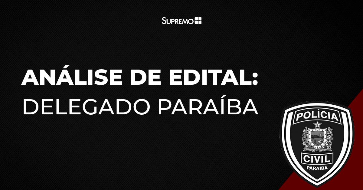 Análise de edital: Delegado de Polícia Civil da Paraíba