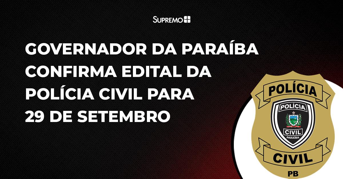 Governador da Paraíba confirma edital da Polícia Civil para 29 de setembro