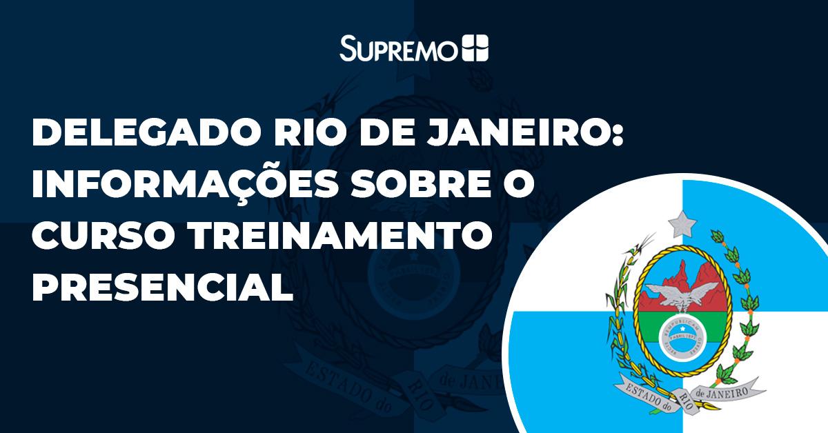 Delegado Rio de Janeiro: informações sobre o curso Treinamento Presencial