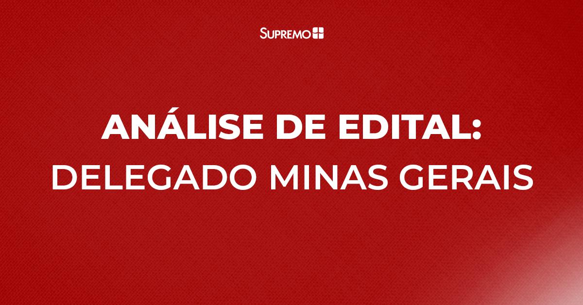 Análise de edital: Delegado de Polícia Civil de Minas Gerais
