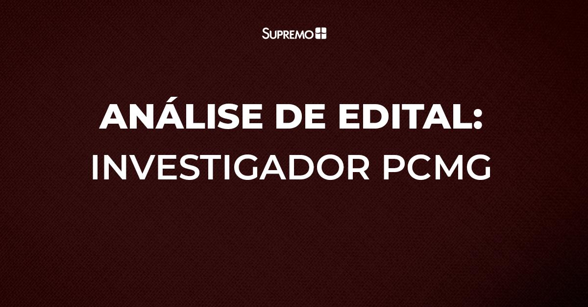Análise de edital: Investigador de Polícia Civil de Minas Gerais